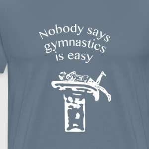 Nobody says gymnastics is easy - Men's Premium T-Shirt