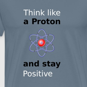 Think like a Proton and stay Positive - Männer Premium T-Shirt