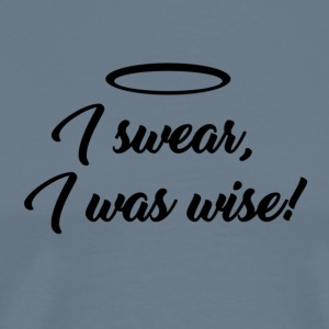 I swear, i was wise! - Men's Premium T-Shirt