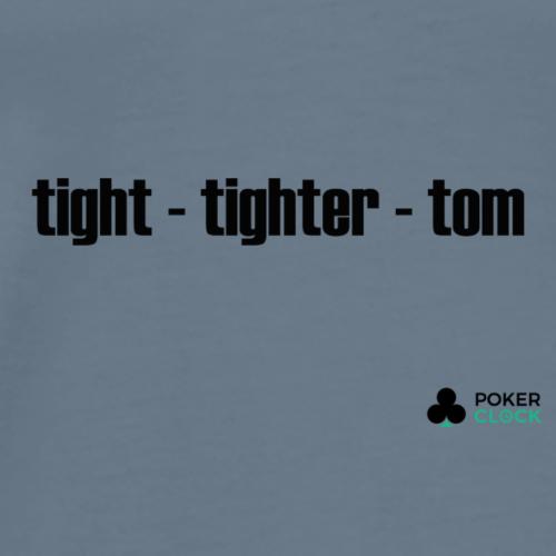 tight - tighter - tom - Männer Premium T-Shirt