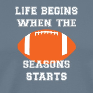 Football: Life begins When the season starts. - Men's Premium T-Shirt