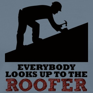 Roofers: Everybody looks up to the roofer. - Men's Premium T-Shirt
