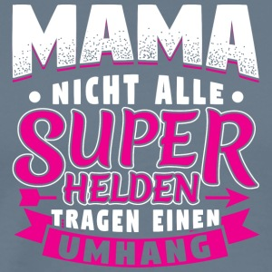MAMA - NOT ALL HEROES WEAR CAPE SUPER - Men's Premium T-Shirt