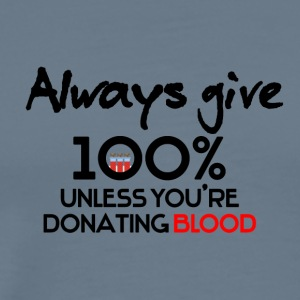 Always give 100% unless you're donating blood - Men's Premium T-Shirt