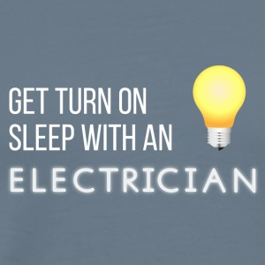 Electricians: Get turn on sleep with at Electrician - Men's Premium T-Shirt