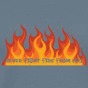 Fire Department: Never fight fire from ego. - Men's Premium T-Shirt