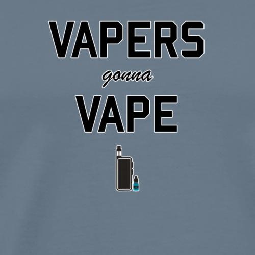 Vapers gonna vape - Men's Premium T-Shirt