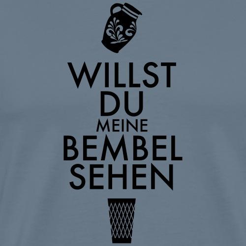 Willst Du meine Bembel sehen? - Männer Premium T-Shirt