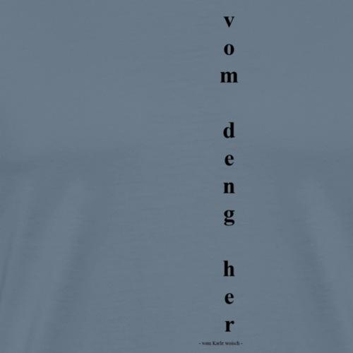 vom deng her - Männer Premium T-Shirt