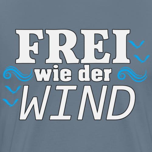 Frei Wie Der Wind - stehe zu Deiner Freiheit - Männer Premium T-Shirt