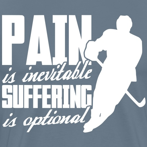 Hockey - Pain Is Inevitable, Suffering Is Optional - Men's Premium T-Shirt