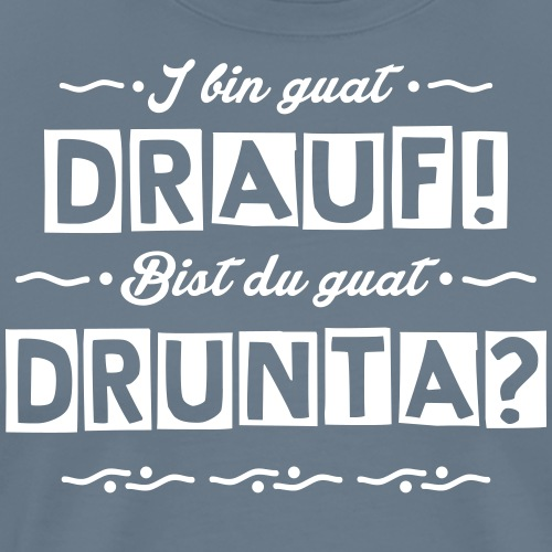 drauf-drunta-weiss - Männer Premium T-Shirt