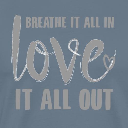breathe in love out grau - Männer Premium T-Shirt
