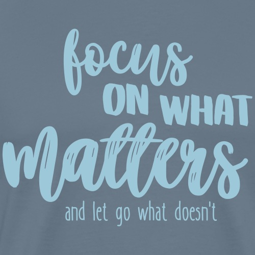 Focus on what matters most - Männer Premium T-Shirt