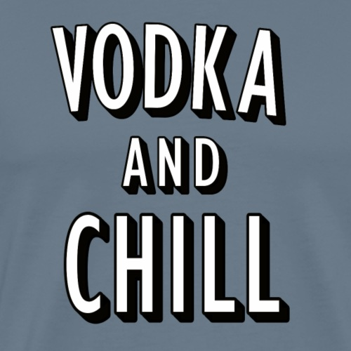 Vodka and Chill Wortspiel (pun) - Männer Premium T-Shirt