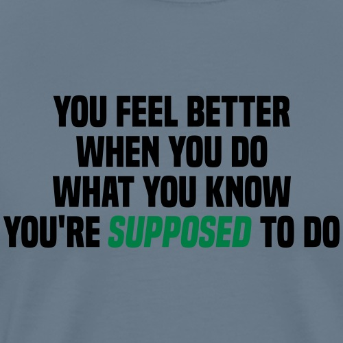 You feel better when you do what you should do - Men's Premium T-Shirt