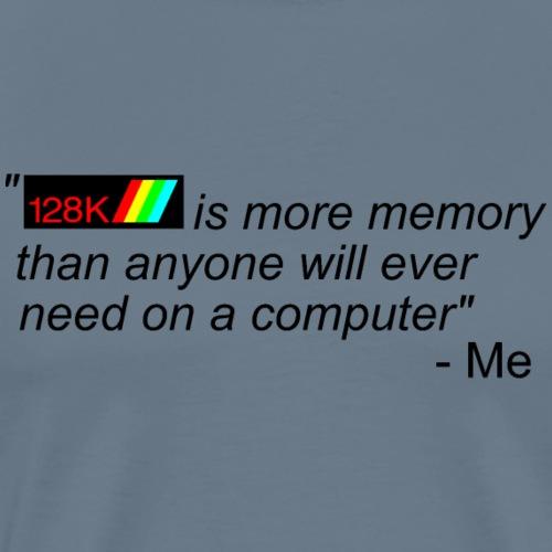 128k is more memory...... - Men's Premium T-Shirt