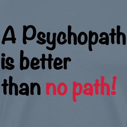 A Psychopath is better than no Patz - Männer Premium T-Shirt