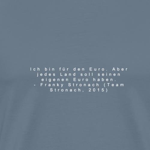 Eigener Euro für jedes Land in der EU ? Genial ! - Männer Premium T-Shirt