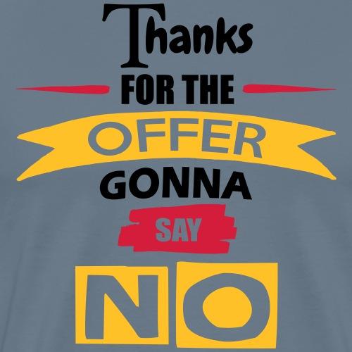 Thanks For The Offer - Men's Premium T-Shirt