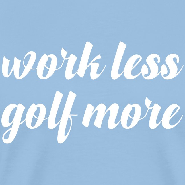 work less, golf more