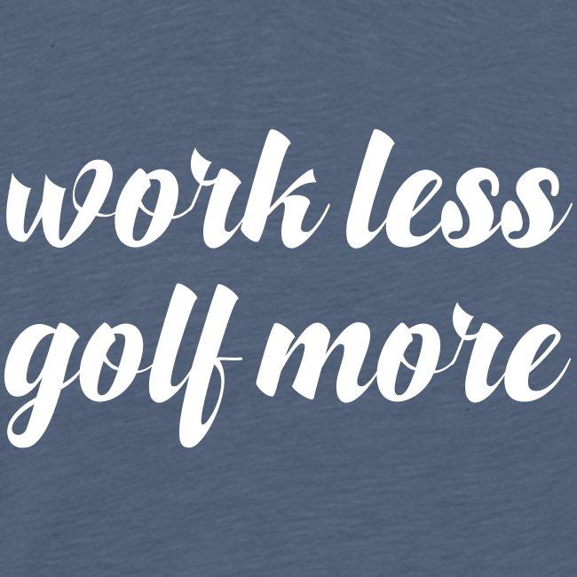 work less, golf more