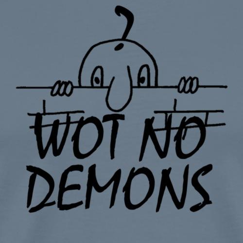 WOT NO DEMONS - Men's Premium T-Shirt