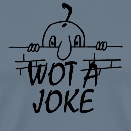WOT A JOKE - Men's Premium T-Shirt