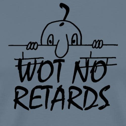 WOT NO RETARDS - Men's Premium T-Shirt