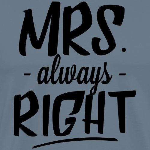 Mrs. Always Right - Männer Premium T-Shirt