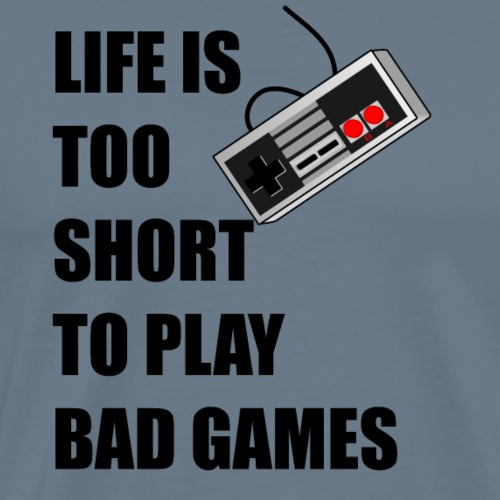 Life is too short to play bad games - Männer Premium T-Shirt