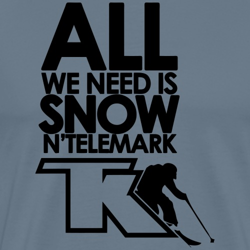 All we need is snow'n telemark - T-shirt Premium Homme