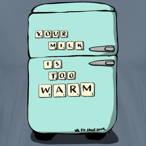 Your Milk Is Too Warm - Men's Premium T-Shirt
