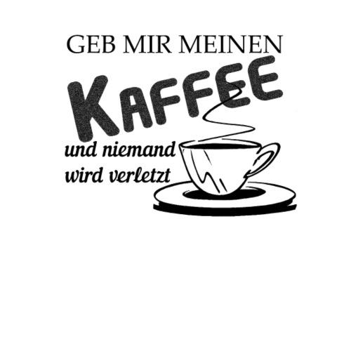GIB MIR MEINE KAFFEE UND NIEMAND WIRD VERLETZT - Männer Premium T-Shirt