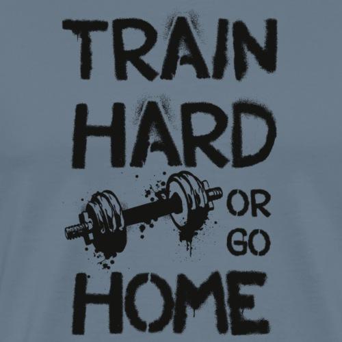 train hard or go home sport fitness gym - Männer Premium T-Shirt