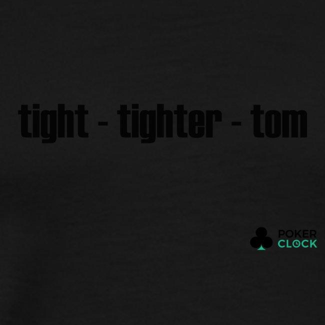 tight - tighter - tom