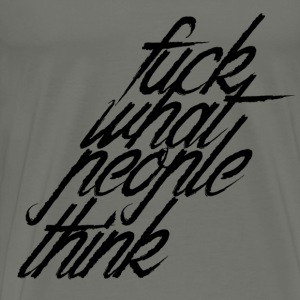 fuck what people think - Men's Premium T-Shirt