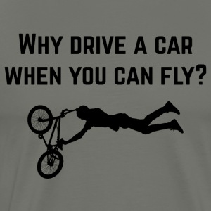 Why drive a car when you can fly? - Men's Premium T-Shirt