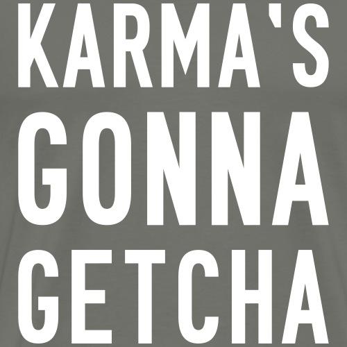 KARMA'S GONNA GETCHA - Männer Premium T-Shirt