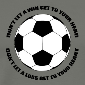 Football: Don't let a win get to your head. Don't - Men's Premium T-Shirt