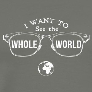I Want To See The Whole World - Men's Premium T-Shirt