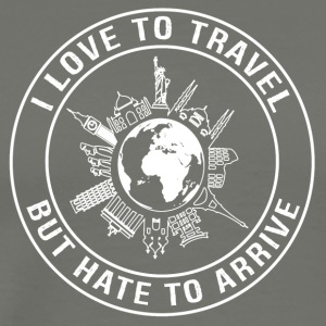 I Love To Travel, But Hate To Arrive - Men's Premium T-Shirt