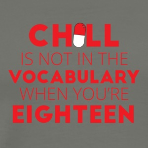 18th Birthday: Chill is not in the Vocabulary ... - Men's Premium T-Shirt