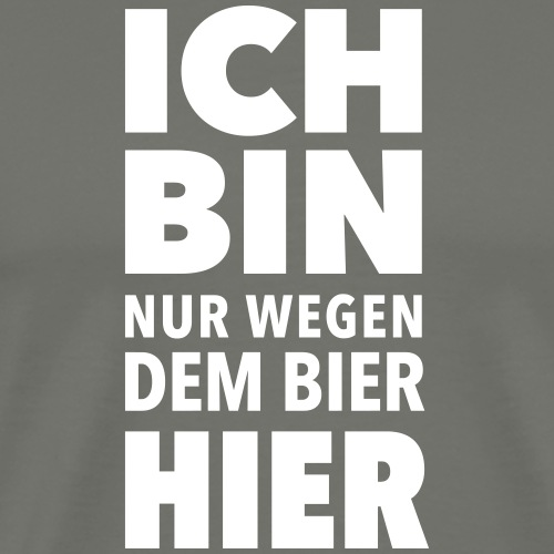 ich bin wegen dem Bier hier Party Feier Wiesn JGA - Men's Premium T-Shirt