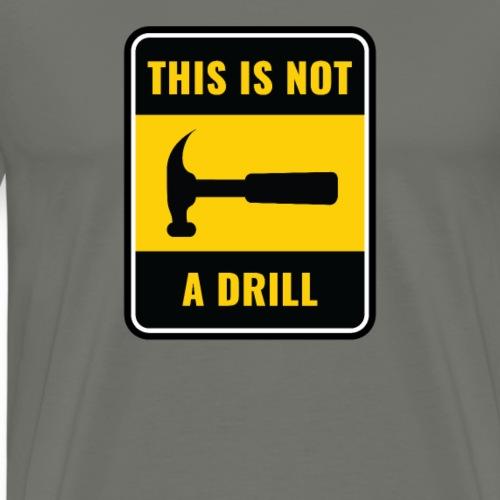 This Is Not a Drill Hammer Tool - Mannen Premium T-shirt