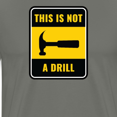 This Is Not a Drill Hammer Tool - Mannen Premium T-shirt
