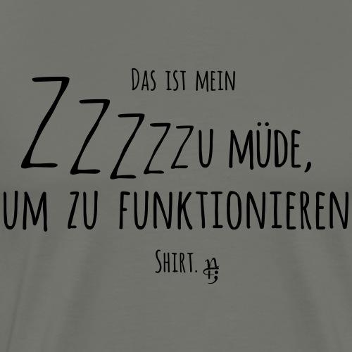 Zu müde um zu funktionieren - Männer Premium T-Shirt