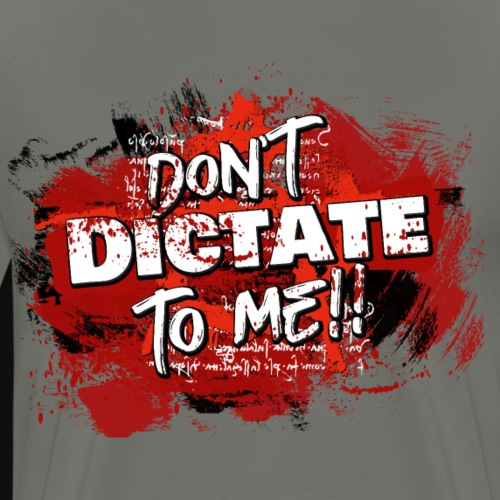 Dont dictate to me! - Mannen Premium T-shirt