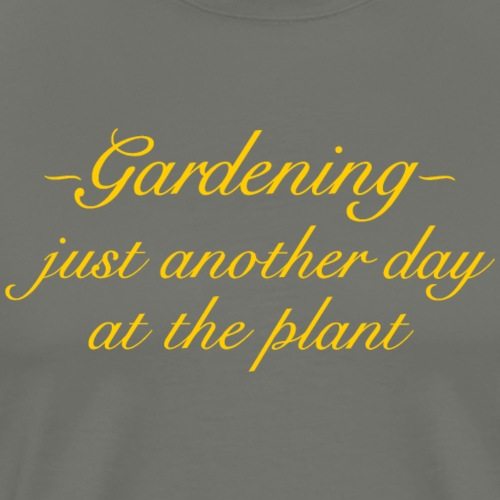 Gardening - Just another day at the plant (Yellow) - Männer Premium T-Shirt