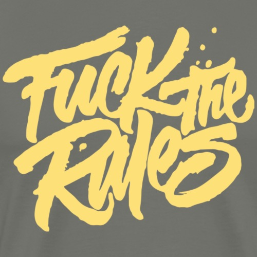 Fuck the Rules - Männer Premium T-Shirt